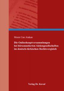 Die Onlinehauptversammlungen bei börsennotierten Aktiengesellschaften im deutsch-türkischen Rechtsvergleich - Murat Can Atakan - Atakan, Murat Can